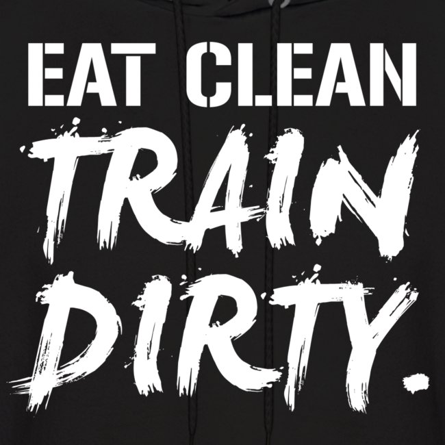 c4e3e48a DoYouEven.com | Mens EAT CLEAN TRAIN DIRTY Hoodie - White Text ...