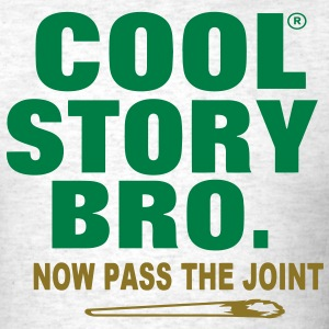 COOL STORY BRO. NOW PASS THE JOINT T-Shirts - Men's T-Shirt