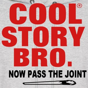 COOL STORY BRO. NOW PASS THE JOINT Hoodies - Men's Hoodie