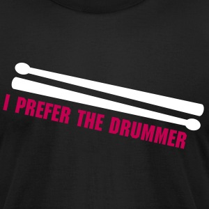 I prefer the drummer T-Shirts - Men's T-Shirt by American Apparel