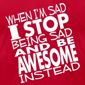 stop sad and be awesome T-Shirts - Men's T-Shirt by American Apparel