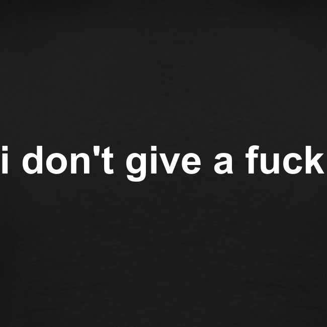 I dont give a fuck Tshirt - Back Print