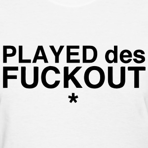 Played Des F**kout Women's T-Shirts - Women's T-Shirt