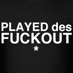 Played Des F**kout T-Shirts - Men's T-Shirt
