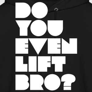 Do You Even Lift Bro? Hoodies - Men's Hoodie