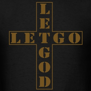 Let Go, Let God T-Shirts - Men's T-Shirt