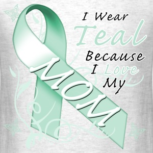 I Wear Teal Because I Love My Mom T-Shirts - Men's T-Shirt