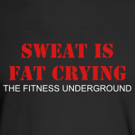 Design ~ Men's Long Sleeve -Sweat is Fat Crying