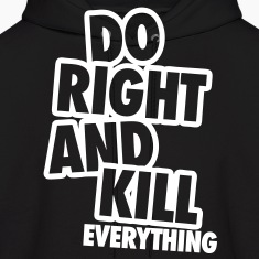 Do Right And Kill Everything Hoodies