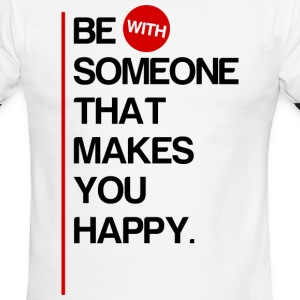 Be (With) Someone That Makes You Happy - Men's Ringer T-Shirt