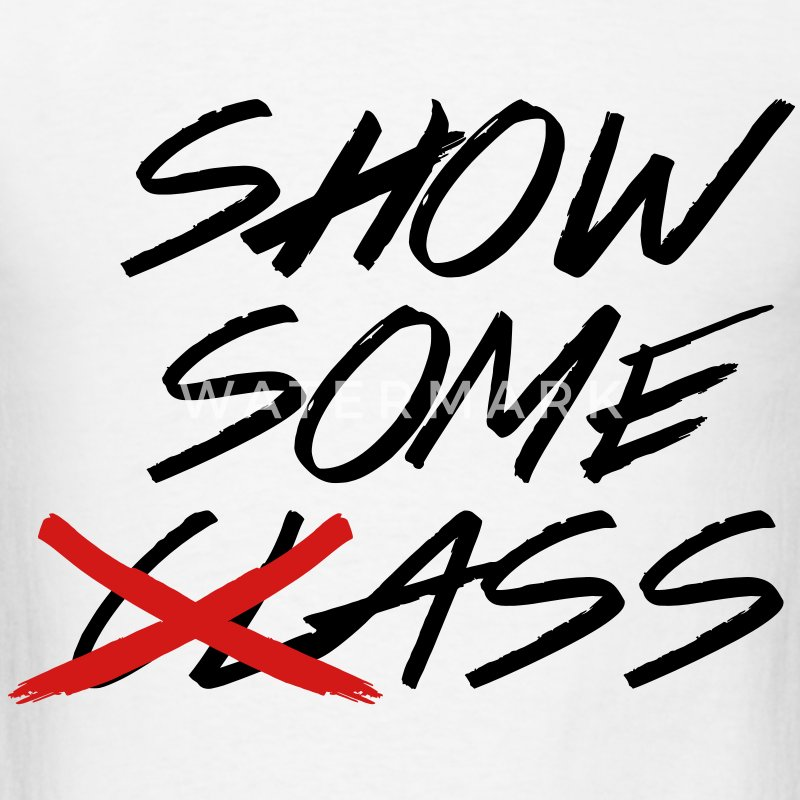 Show Some Class - Show Some Ass T-Shirts - Men's T-Shirt