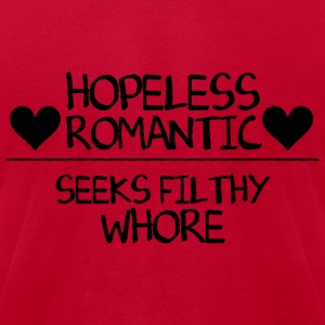 Hopeless Romantic Seeks Filthy Whore T-Shirts - Men's T-Shirt by American Apparel