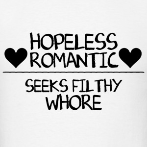 Hopeless Romantic Seeks Filthy Whore T-Shirts - Men's T-Shirt