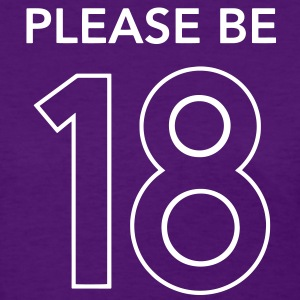Please Be 18 Tee - Women's T-Shirt