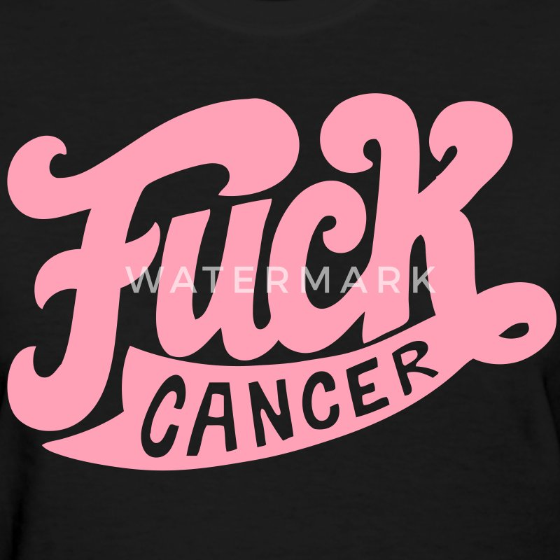 Fuck Cancer - Women's T-Shirt