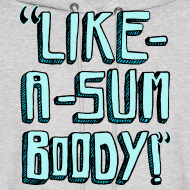 Design ~ Like-A-Sumboody Hoodie