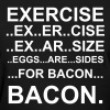 EXERCISE FOR BACON Women's T-Shirts - Women's T-Shirt