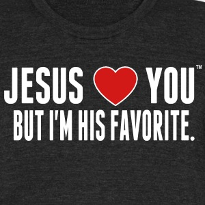 JESUS LOVE YOU BUT I'M HIS FAVORITE T-Shirts - Unisex Tri-Blend T-Shirt by American Apparel