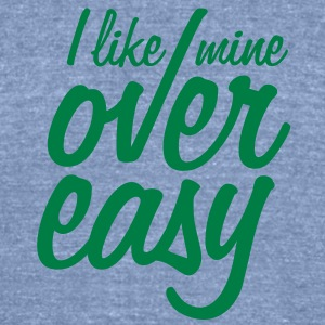 I like mine over easy T-Shirts - Unisex Tri-Blend T-Shirt by American Apparel