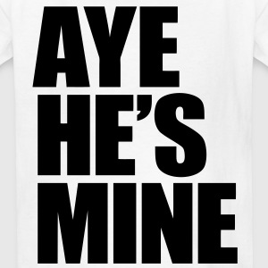 Aye He's Mine Kids' Shirts - Kids' T-Shirt