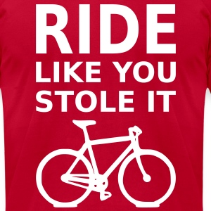 ride like you stole it T-Shirts - Men's T-Shirt by American Apparel