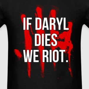 If Daryl Dies We Riot - Men's T-Shirt