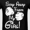 Stay Away From My Girl! T-Shirts - Men's T-Shirt