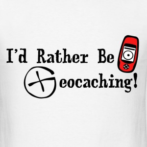 I'd Rather Be Geocaching - Men's T-Shirt