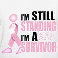 I'm Still Standing, I'm A Survivor Women's T-Shirts