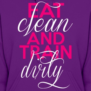 Eat Clean, Train Dirty - Women's Hoodie