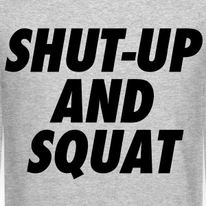 Shut-Up and Squat Long Sleeve Shirts - Crewneck Sweatshirt