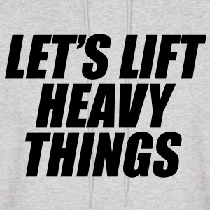 Let's Lift Heavy Things Hoodies - Men's Hoodie