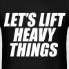 Let's Lift Heavy Things T-Shirts - Men's T-Shirt