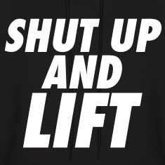 Shut Up And Lift Hoodies