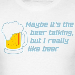 the beer is talking T-Shirts - Men's T-Shirt