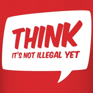 Think it's not illegal yet T-Shirts - Men's T-Shirt