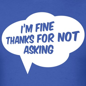 I'm fine thanks for not asking T-Shirts - Men's T-Shirt
