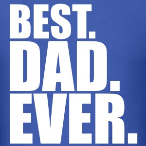 best dad ever T-Shirts - Men's T-Shirt