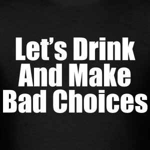 lets drink and make bad Choices - Men's T-Shirt