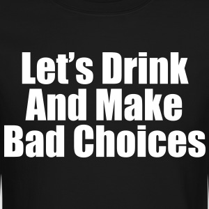 lets drink and make bad Choices - Crewneck Sweatshirt