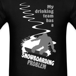 My drinking team has a snowboarding problem T-Shirts - Men's T-Shirt