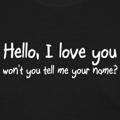 Hello I love you won't you tell me your name Women's T-Shirts