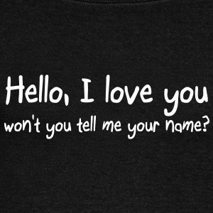 Hello I love you won't you tell me your name Long Sleeve Shirts - Women's Wideneck Sweatshirt