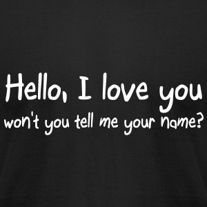 Hello I love you won't you tell me your name T-Shirts - Men's T-Shirt by American Apparel