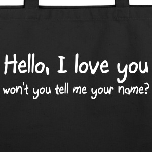 Hello I love you won't you tell me your name Bags  - Eco-Friendly Cotton Tote