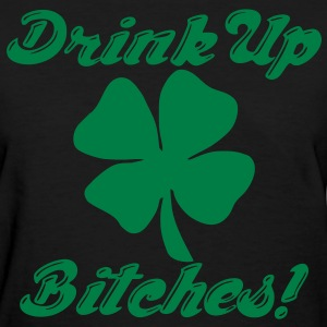 Drink Up Bitches! Women's T-Shirts - Women's T-Shirt