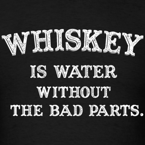 Whiskey T-Shirt Whiskey is water