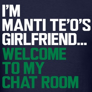 I'm Manti Te'o's Girlfriend...Welcome T-Shirts - Men's T-Shirt