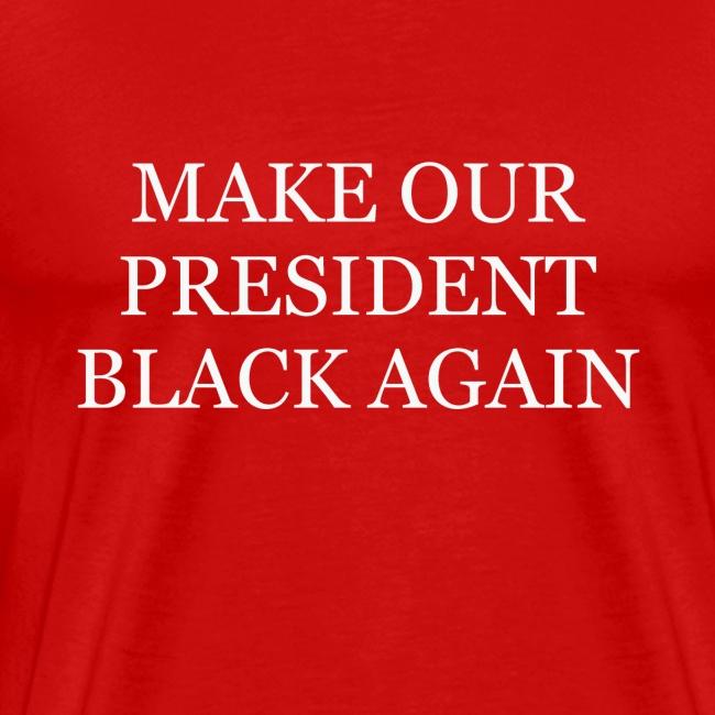 Make Our President Black Again Unisex Tee