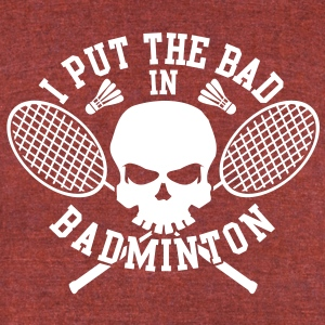 I put the bad in Badminton T-Shirts - Unisex Tri-Blend T-Shirt by American Apparel